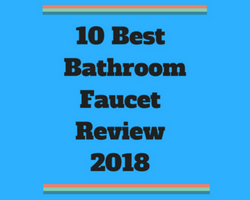10 Best Bathroom Faucets 2019 – (Reviews & Ultimate Buying Guide)