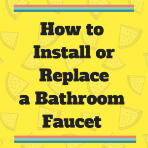 How to Install or Replace a Bathroom Faucet
