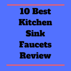 10 Best Kitchen Sink Faucets Review 2019